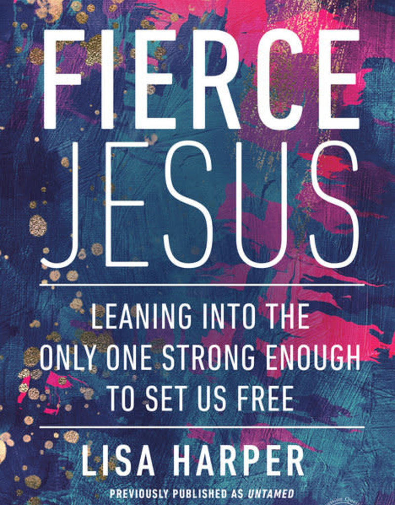 Fierce Jesus Leaning into the Only One Strong Enough to Set Us Free