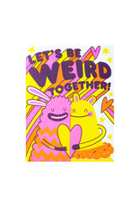 Hello! Lucky Be Weird Together Letterpress Card