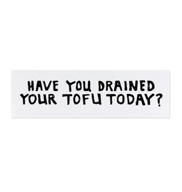 HWG Have you drained your tofu today? Bumper Sticker