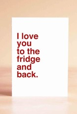 Sad Shop Love You To Fridge And Back Greeting Card