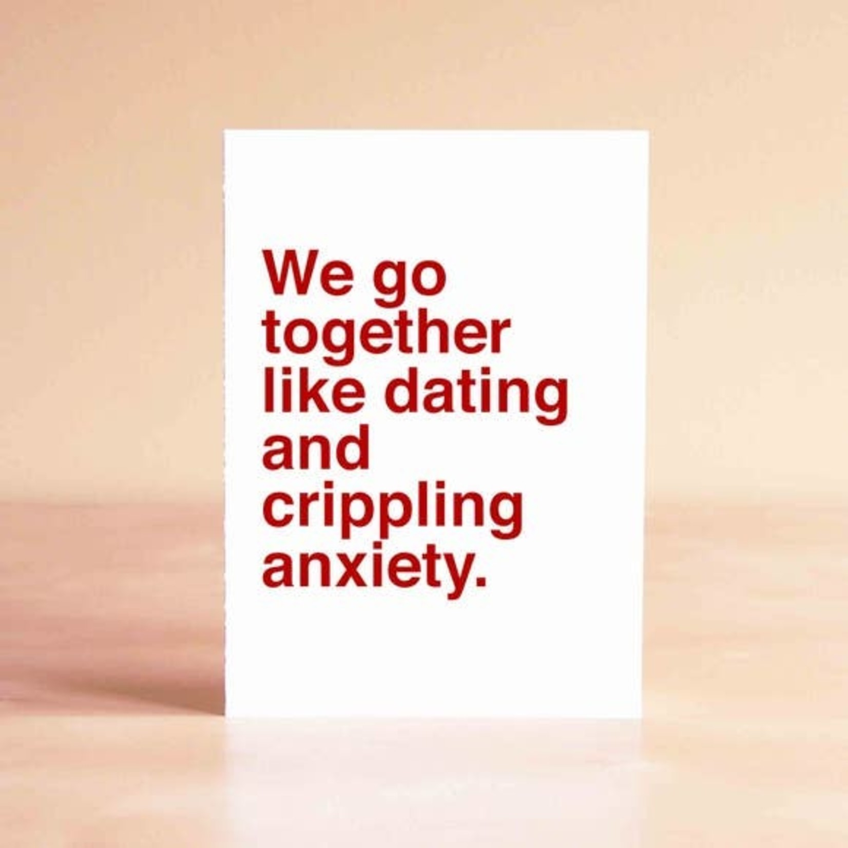 Sad Shop Go Together Dating + Crippling Anxiety Greeting Card