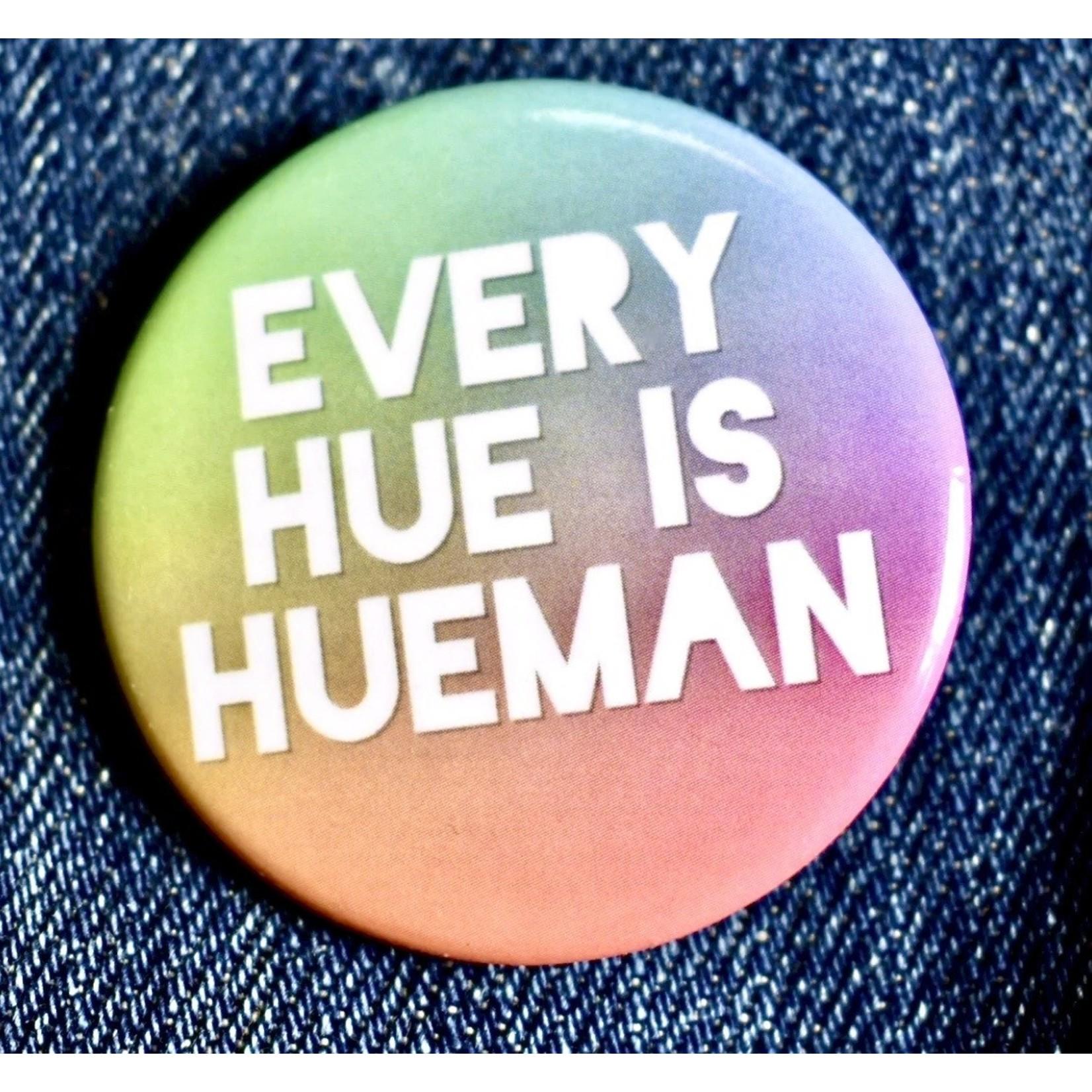 Fiber and Gloss Every Hue Is Hueman Button