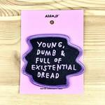 Adam J. Kurtz (QO) Young, Dumb & Full Of Existential Dread Patch