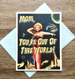 Alternate Histories Mom, You're Out of This World Greeting Card
