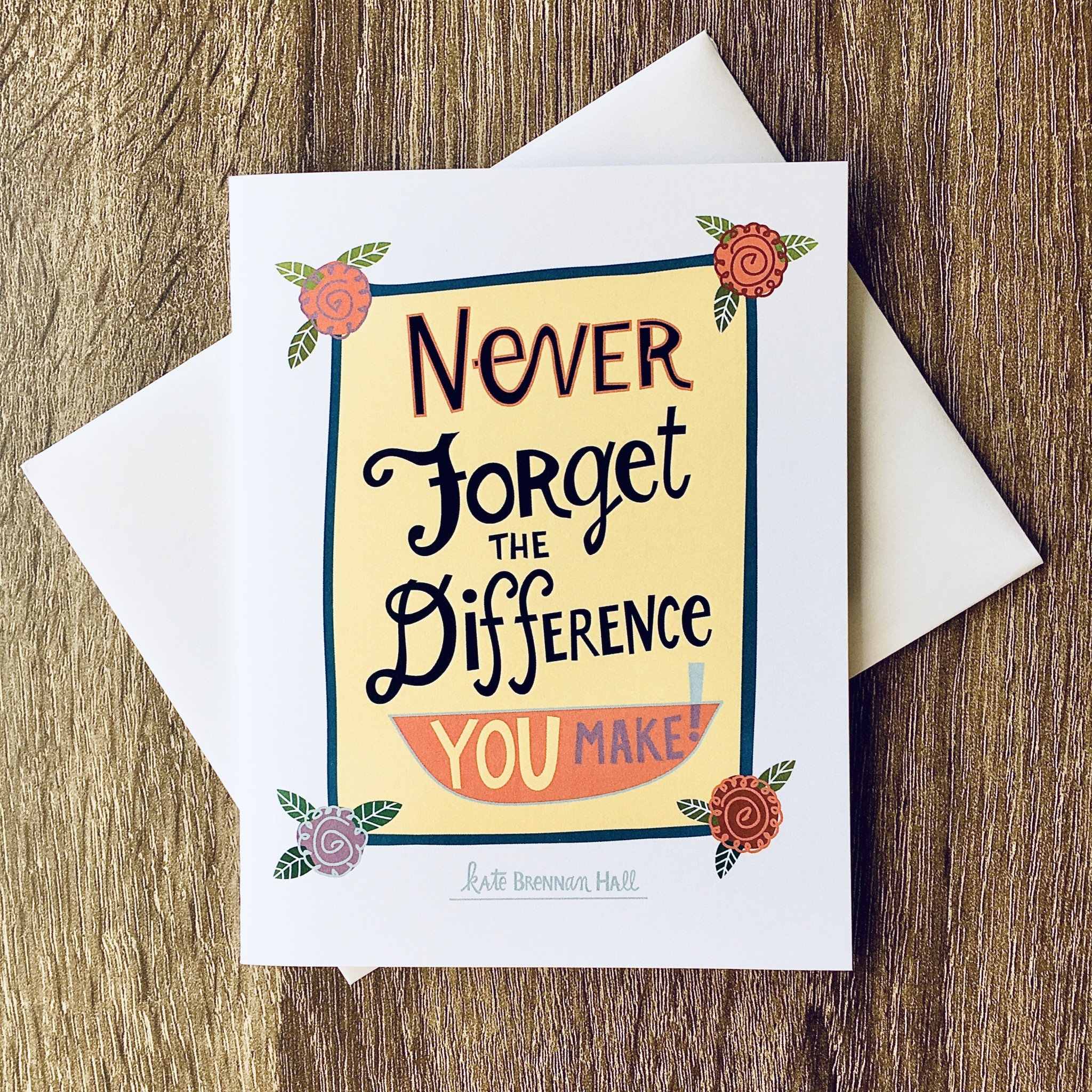 Kate Brennan Hall Illustration + Printmaking Never Forget the Difference You Make Greeting Card