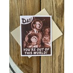 Alternate Histories Dad! You're Out of This World Greeting Card