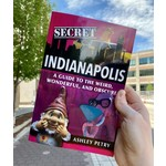 Ashley Petry Indianapolis: A Guide To The Weird, Wonderful, And Obscure