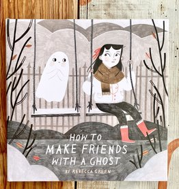 Rebecca Green How To Make Friends With A Ghost Book - Rebecca Green
