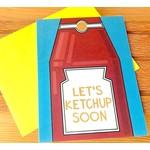 Fiber and Gloss Let's Ketchup Soon Greeting Card