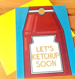 Fiber and Gloss Let's Ketchup Soon Greeting Card