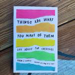 Adam J. Kurtz Things Are What You Make Of Them Book - Adam J. Kurtz
