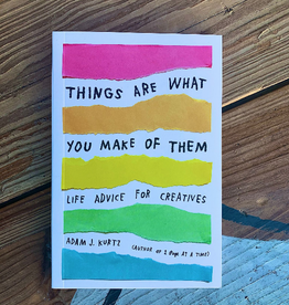 Adam J. Kurtz Things Are What You Make Of Them Book - Adam J. Kurtz