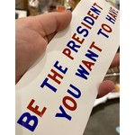 Bumper Crop Be The President You Want To Have Bumper Sticker