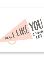 Haven Paperie Megaphone Hey I Like You Greeting Card