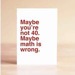Sad Shop Maybe You're Not 40. Maybe Math Is Wrong Birthday Greeting Card