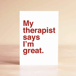 Sad Shop My Therapist Says I'm Great Greeting Card