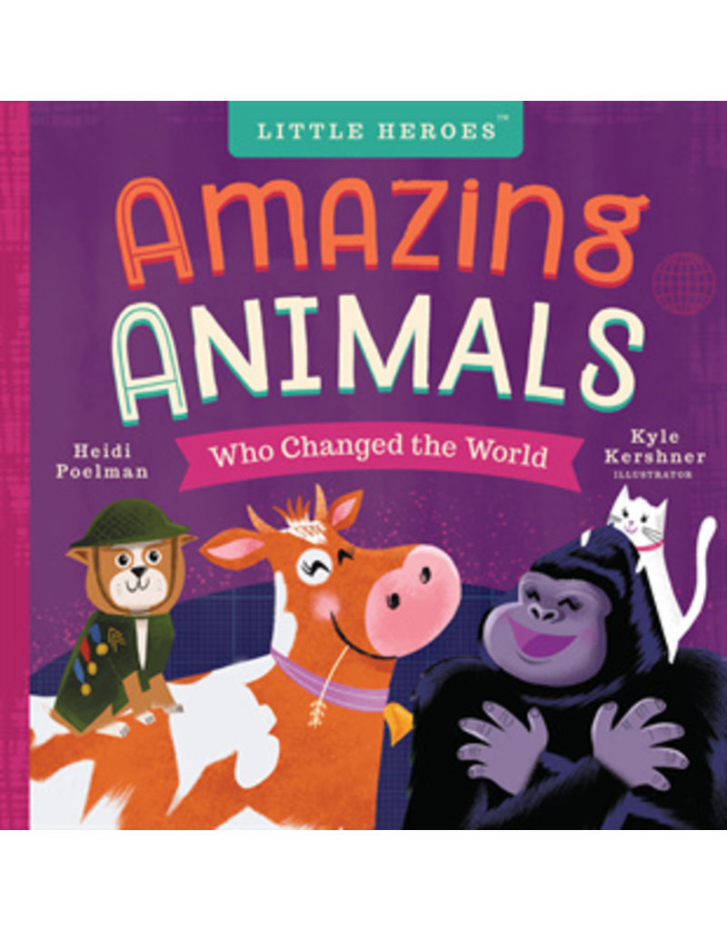 Little Heroes: Amazing Animals Who Changed the World