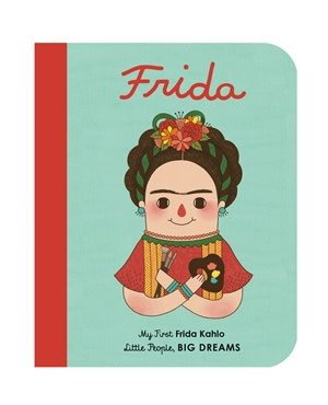 Quarto Little People, Big Dreams | My First Frida Kahlo Book