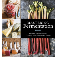 Home and Garden Mastering Fermentation: Recipes for making and cooking with fermented foods