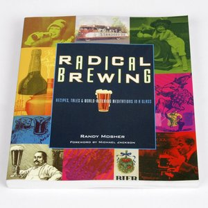 Beer and Wine Radical Brewing: Recipes, Tales and World-Altering Meditations in a Glass