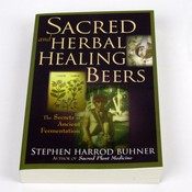 Beer and Wine Sacred and Herbal Healing Beers: The Secrets of Ancient Fermentation