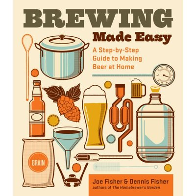 Beer and Wine Brewing Made Easy, 2nd Edition: A Step-by-Step Guide to Making Beer at Home
