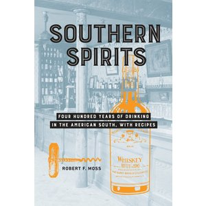Beer and Wine Southern Spirits: Four Hundred Years of Drinking in the American South, with Recipes