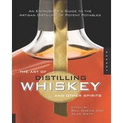 Beer and Wine The Art of Distilling Whiskey and Other Spirits: An Enthusiast's Guide to the Artisan Distilling of Potent Potables