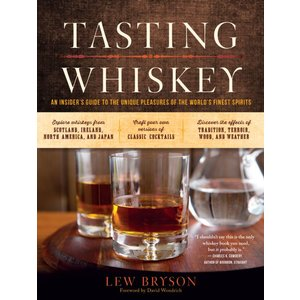 Beer and Wine Tasting Whiskey: An Insider's Guide to the Unique Pleasures of the World's Finest Spirits