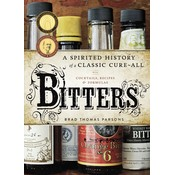 Beer and Wine Bitters: A spirited history of a classic cure-all, with cocktails, recipes & formulas