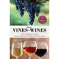 Beer and Wine From Vines to Wines: The Complete Guide to Growing Grapes and Making Your Own Wine