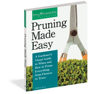 Outdoor Gardening Pruning Made Easy: A Gardener's Visual Guide to When and How to Prune Everything, from Flowers to Trees