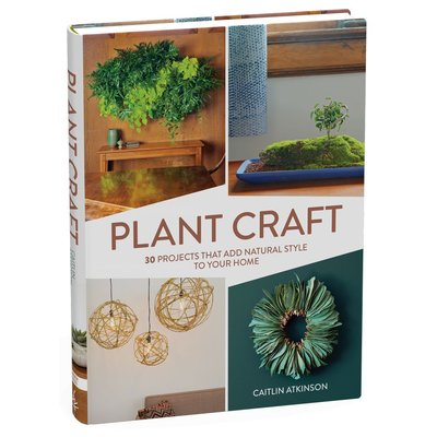 Storey Publishing Plant Craft: 30 Projects that Add Natural Style to Your Home