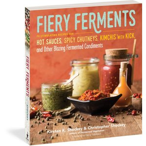 Storey Publishing Fiery Ferments: 70 Stimulating Recipes for Hot Sauces, Spicy Chutneys, Kimchis with Kick, and Other Blazing Fermented Condiments