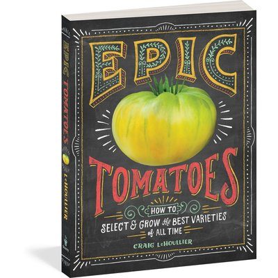 Storey Publishing Epic Tomatoes: How to Select and Grow the Best Varieties of All Time
