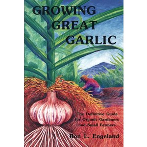 Outdoor Gardening Growing Great Garlic: The Definitive Guide for Organic Gardeners and Small Farmers