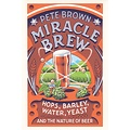 Chelsea Green Publishing Miracle Brew: Hops, Barley, Water, Yeast, and the Nature of Beer