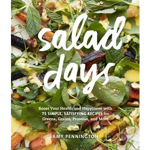 Outdoor Gardening Salad Days: Boost Your Health and Happiness with 75 Simple, Satisfying Recipes for Greens, Grains, Proteins, and More