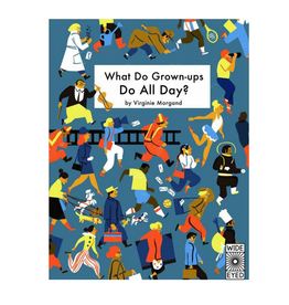 What Do Grown-ups Do All Day by Virginie Morgan
