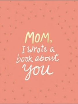 Compendium Mom, I Wrote a Book About You