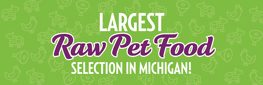 Largest Raw Pet Food Selection In Michigan