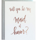 Chez Gagne Be My Maid of Honor Rose Gold Card