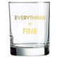 Chez Gagne Everything is Fine Rocks Glass