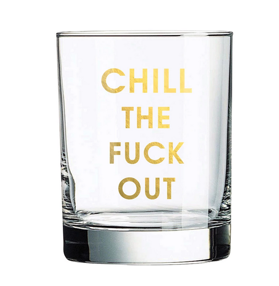 Chez Gagne Chill The Fuck Out Rocks Glass