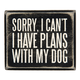 Primitives By Kathy Box Sign - Plans With My Dog