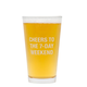 About Face Designs Cheers to the 7-Day Weekend Pint Glass