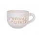 Ever Ellis Large Ceramic Mug - Tired As A Mother