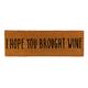 Creative Brands Door Mat - Brought Wine