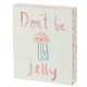Primitives By Kathy Block Sign - Don't Be Jelly