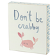 Primitives By Kathy Block Sign - Don't Be Crabby